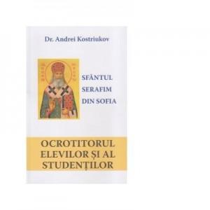 Sfantul Serafin din Sofia. Ocrotitorul elevilor si al studentilor - Dr. Andrei Kostriukov