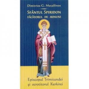 Sfantul Spiridon facatorul de minuni, Episcopul Trimitundei si ocrotitorul Kerkirei - Dimitrios G. Metallinos
