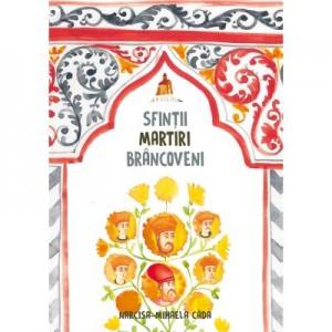 Sfintii Martiri Brancoveni. Carte pentru copii - Narcisa Mihaela Cada