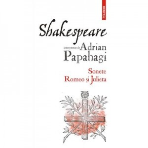 Shakespeare interpretat de Adrian Papahagi. Sonete. Romeo si Julieta - Adrian Papahagi