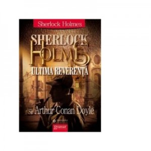 Sherlock Holmes - Ultima reverenta - Arthur Conan Doyle