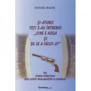Si-atunci toti s-au intrebat - Cine e acela si de ce a facut-o - Daniel Baciu
