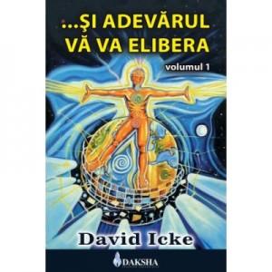 ... Si adevarul va va elibera, volumul 1 - David Icke