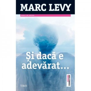 Si daca e adevarat - Marc Levy. Traducere de Vasile Zincenco