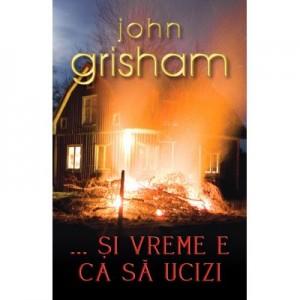 ... Si vreme e ca sa ucizi - John Grisham