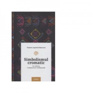 Simbolismul cromatic in cultura romaneasca traditionala - Tamara Apostol-Macovei