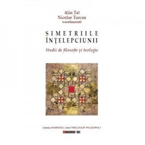 Simetriile intelepciunii- Studii de de filosofie si teologie - Nicolae TURCAN