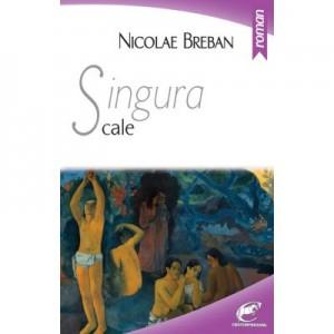 Singura cale - Nicolae Breban