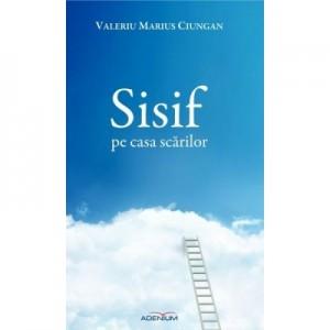 Sisif pe casa scarilor - Valeriu Marius Ciungan
