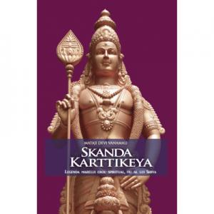 Skanda Karttikeya. Legenda marelui erou spiritual, fiu al lui Shiva - Mataji Devi Vanamali