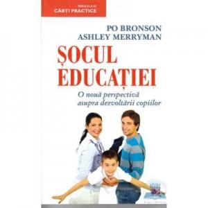 Socul educatiei. O noua perspectiva asupra dezvoltarii copiilor - Po Bronson, Ashley Merryman