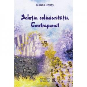Solutia coliniaritatii. Contrapunct - Bianca Nemes