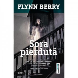 Sora pierduta - Flynn Berry. Traducere de Laurentiu Dulman
