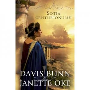 Sotia centurionului volumul 1 SERIA Faptele credintei - Janette Oke, T. Davis Bunn
