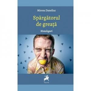 Spargatorul de greata. Monologuri - Mircea Daneliuc