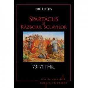 Spartacus si Razboiul sclavilor. 73-71 i. Hr. Volumul 5 - Nic Fields
