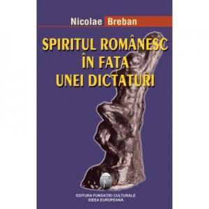 Spiritul romanesc in fata unei dictaturi. Editia II - Nicolae Breban