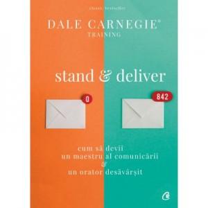 Stand and deliver. Cum sa devii un maestru al comunicarii si un orator desavarsit - Dale Carnegie