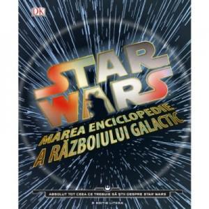 Star Wars. Marea enciclopedie a razboiului galactic - DK