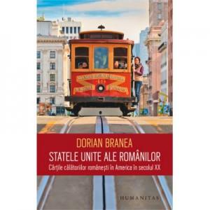 Statele Unite ale romanilor: Cartile calatoriilor romanesti in America in secolul XX - Dorian Branea