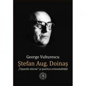 "Stefan Aug. Doinas. ""Tiparele eterne"" si poetica orizontalitatii - George Vulturescu"
