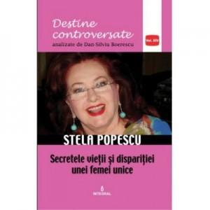 Stela Popescu. Secretele vietii si disparitiei unei femei unice - Dan-Silviu Boerescu