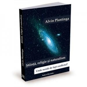 Stiinta, religie si naturalism. Unde rezida de fapt conflictul? - Alvin Plantinga