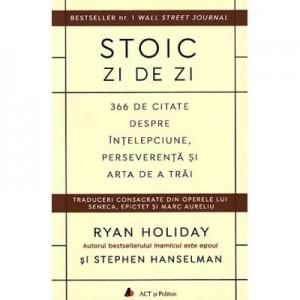 Stoic zi de zi. 366 de citate despre intelepciune, perseverenta si arta de a trai - Ryan Holiday, Stephen Hanselman