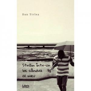 Strain intr-un loc candva al meu - Dan Tirlea
