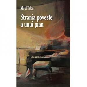 Strania poveste a unui pian - Mirel Talos