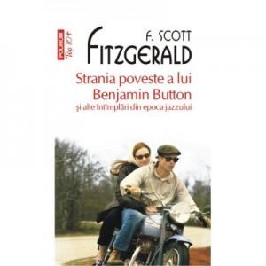 Strania poveste a lui Benjamin Button si alte intimplari din epoca jazzului - F. Scott Fitzgerald