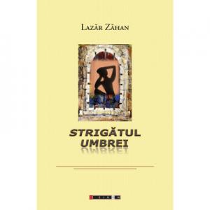 Strigatul umbrei - Lazar Zahan