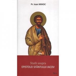 Studii asupra epistolei Sfantului Iacov - Preot Ioan Mihoc