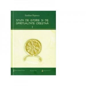 Studii de istorie si spiritualitate crestina. Vol. 1- Emilian Popescu