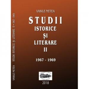 Studii istorice si literare II (1967-1969) - Vasile Netea. Editie ingrijita de Dimitrie Poptamas