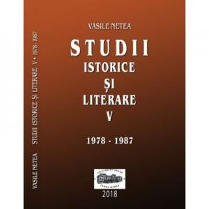 Studii istorice si literare V (1978-1987) - Vasile Netea. Editie ingrijita de Dimitrie Poptamas
