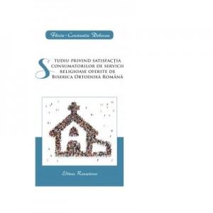 Studiu privind satisfactia consumatorilor de servicii religioase oferite de Biserica Ortodoxa Romana - Florin-Constantin Dobocan