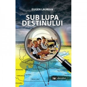 Sub lupa destinului - Eugen Laurian