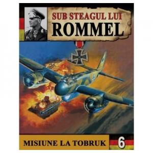 Sub Steagul lui Rommel 3. Misiune la Tobruk - Hans Brenner