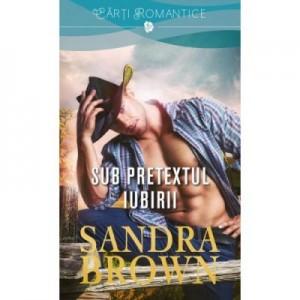 Sub pretextul iubirii - Sandra Brown
