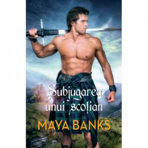 Subjugarea unui scotian - Maya Banks