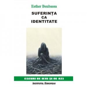Suferinta ca identitate - Esther Benbassa