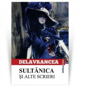 Sultanica si alte scrieri - Barbu Stefanescu Delavrancea