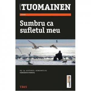 Sumbru ca sufletul meu - Antti Tuomainen. Traducere de Laura Karsch