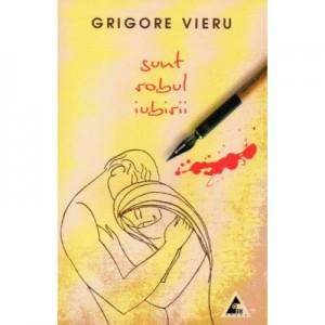 Sunt robul iubirii - Grigore Vieru