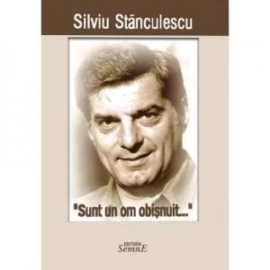 Sunt un om obisnuit - Silviu Stanculescu
