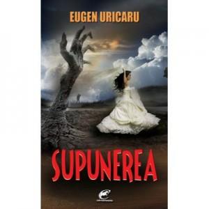 Supunerea - Eugen Uricaru