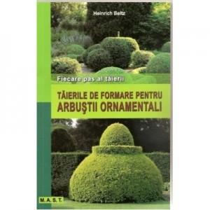 Taierile de formare pentru arbustii ornamentali - Heinrich Beltz