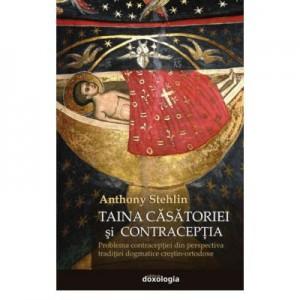Taina casatoriei si contraceptia. Problema contraceptiei din perspectiva traditiei dogmatice crestin-ortodoxe (Anthony Stehlin)