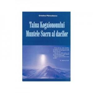 Taina Kogaionului. Muntele sacru al dacilor - Cristina Panculescu